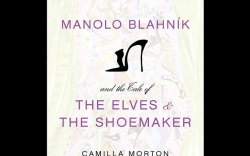 Manolo Blahnik and the Tale of the Elves & the Shoemaker by Camilla Morton & Manolo Blahnik