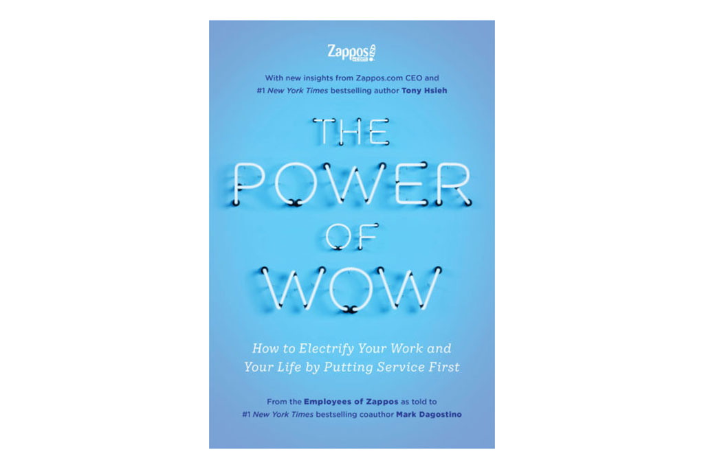 The Power Of Wow: How to Electrify Your Work and Your Life By Putting Service First, zappos, book